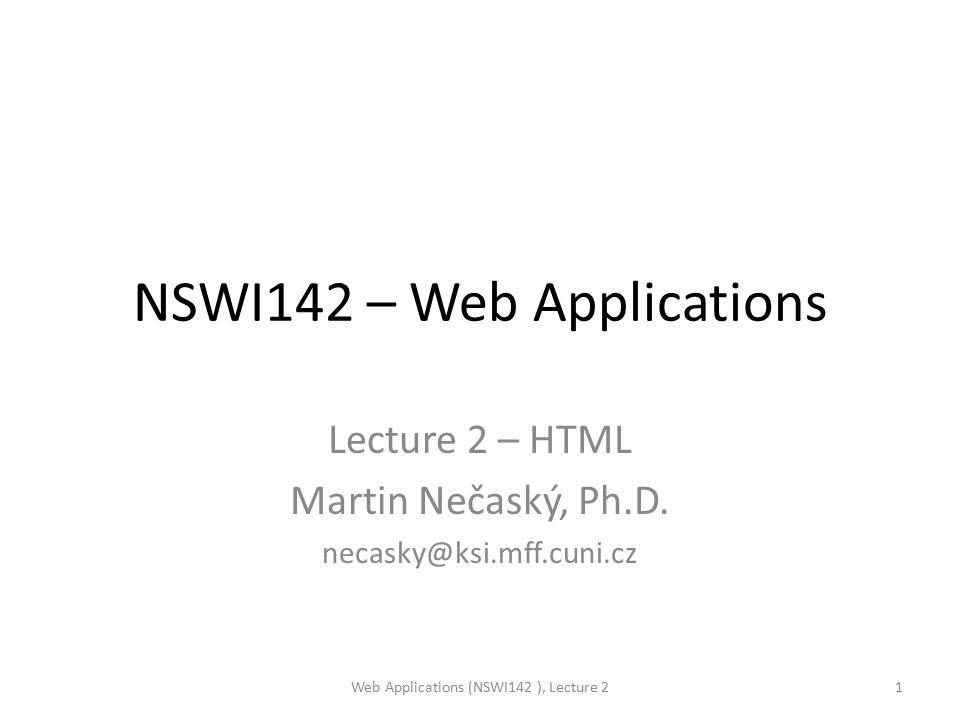 NSWI142 – Web Applications Lecture 2 – HTML Martin Nečaský, Ph.D.
