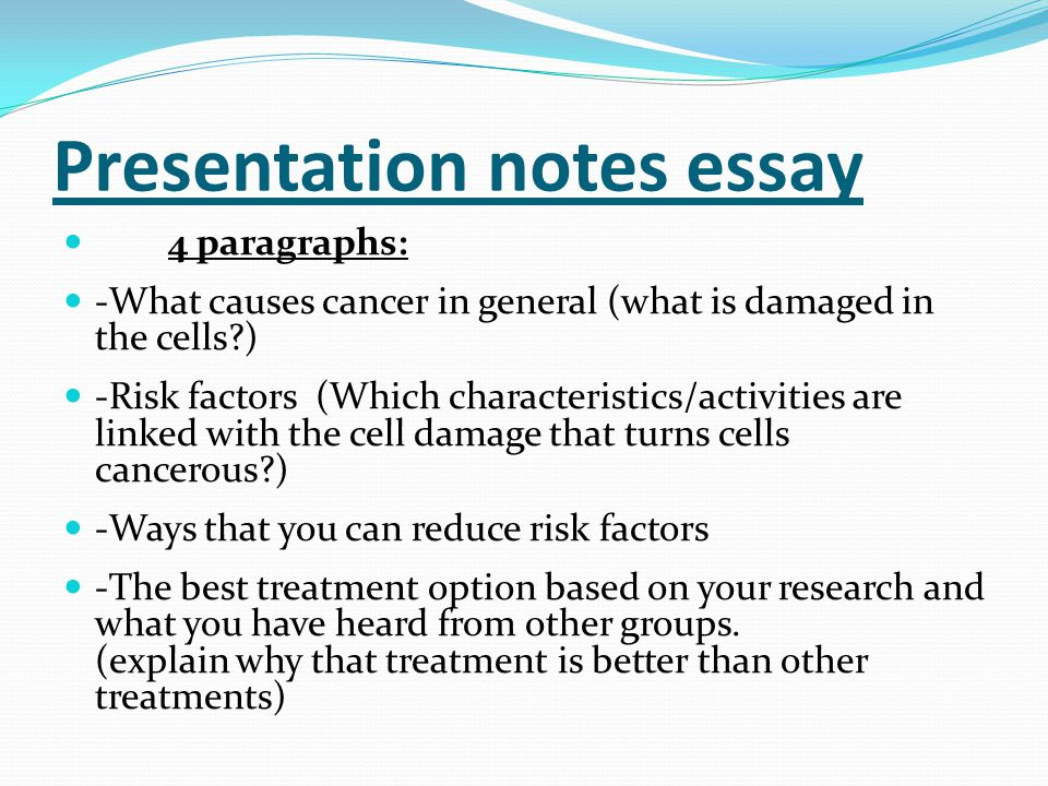 Presentation notes essay 4 paragraphs: -What causes cancer in general (what is damaged in the cells?) -Risk factors (Which characteristics/activities