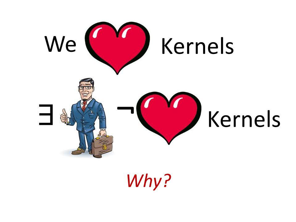 We Kernels ∃ ¬ Why?