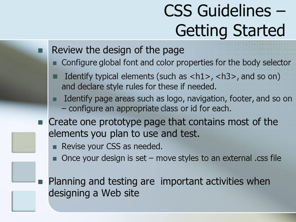 CSS Guidelines – Getting Started Review the design of the page Configure global font and color properties for the body selector Identify typical eleme