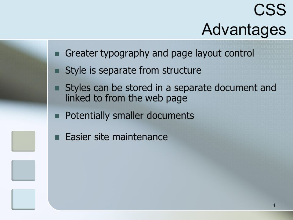 4 CSS Advantages Greater typography and page layout control Style is separate from structure Styles can be stored in a separate document and linked to