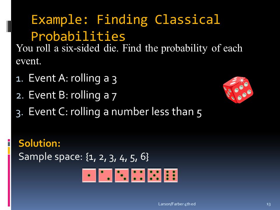 Example: Finding Classical Probabilities 1.Event A: rolling a 3 2.