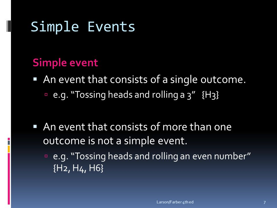 Simple Events Simple event  An event that consists of a single outcome.