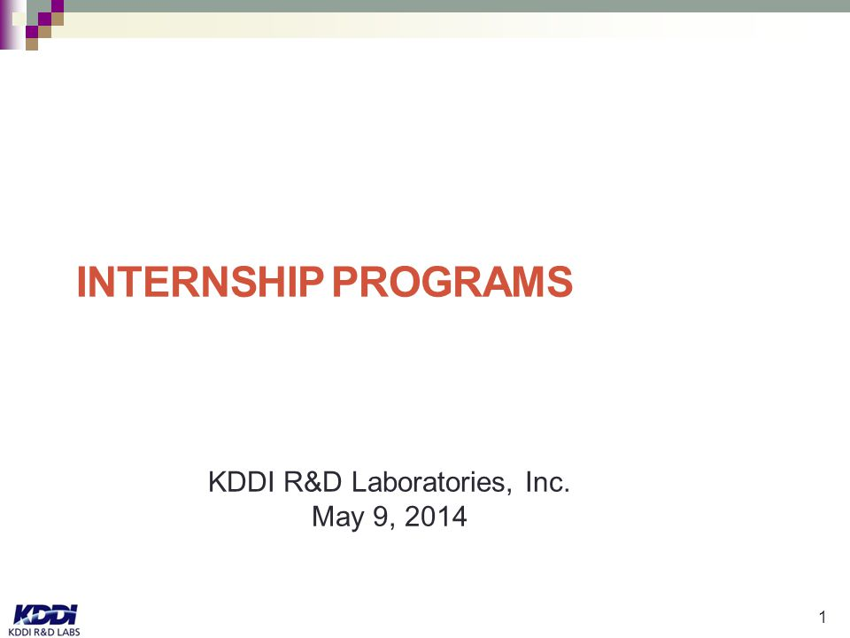 1 INTERNSHIP PROGRAMS KDDI R&D Laboratories, Inc. May 9, 2014