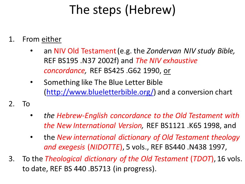 The steps (Hebrew) 1.From either an NIV Old Testament (e.g. the Zondervan NIV study Bible, REF BS195.N37 2002f) and The NIV exhaustive concordance, RE