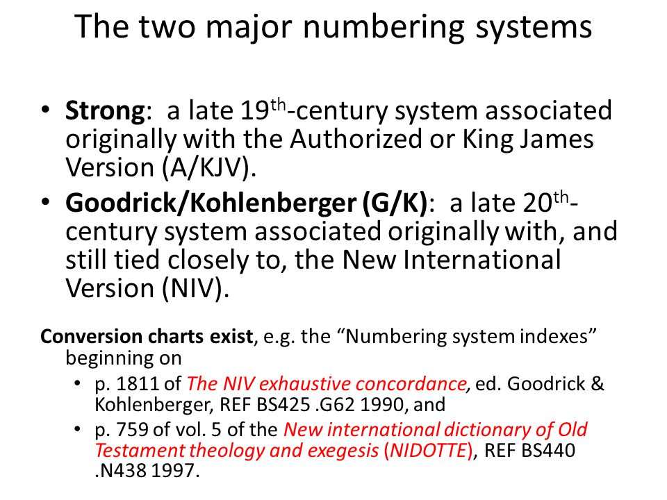 The two major numbering systems Strong: a late 19 th -century system associated originally with the Authorized or King James Version (A/KJV).
