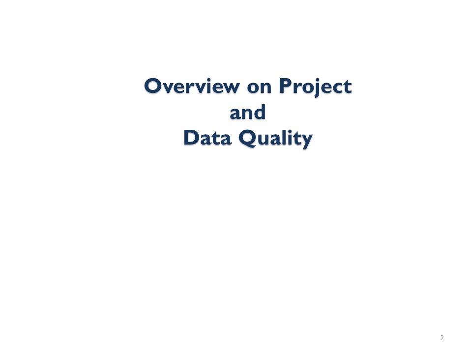 Overview on Project and Data Quality 2