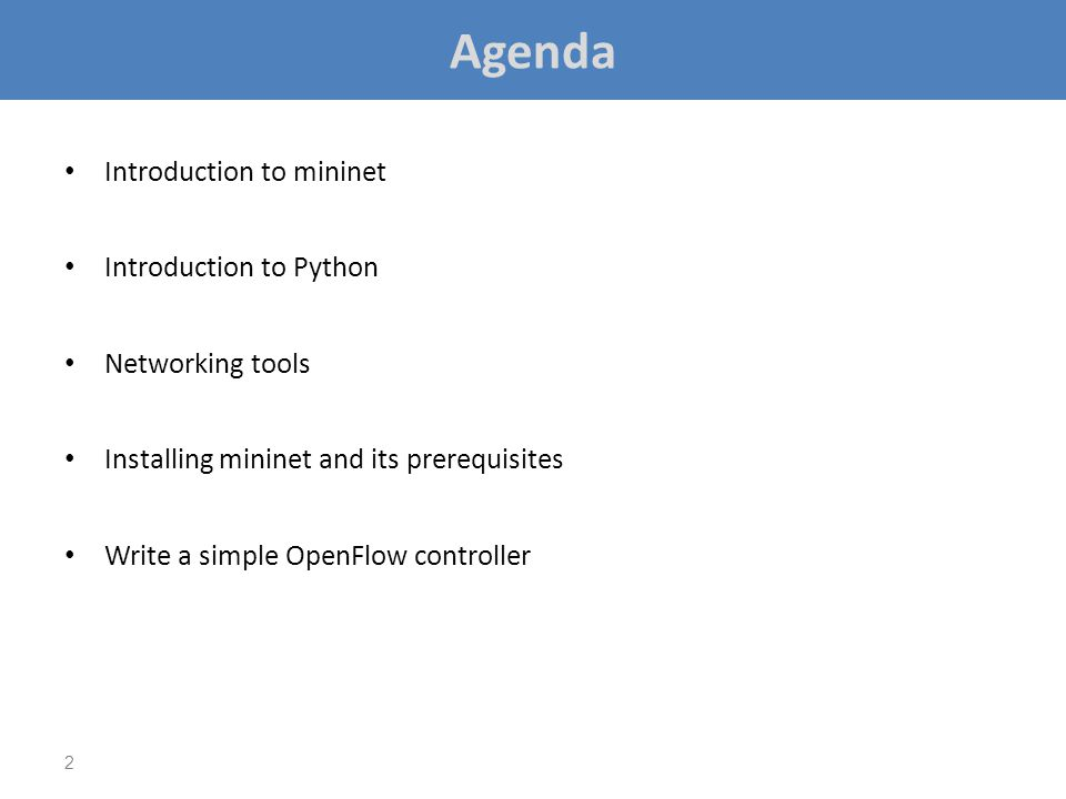 Agenda Introduction to mininet Introduction to Python Networking tools Installing mininet and its prerequisites Write a simple OpenFlow controller 2