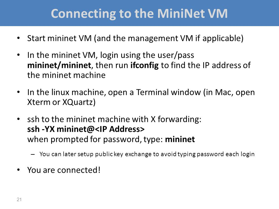 Connecting to the MiniNet VM Start mininet VM (and the management VM if applicable) In the mininet VM, login using the user/pass mininet/mininet, then
