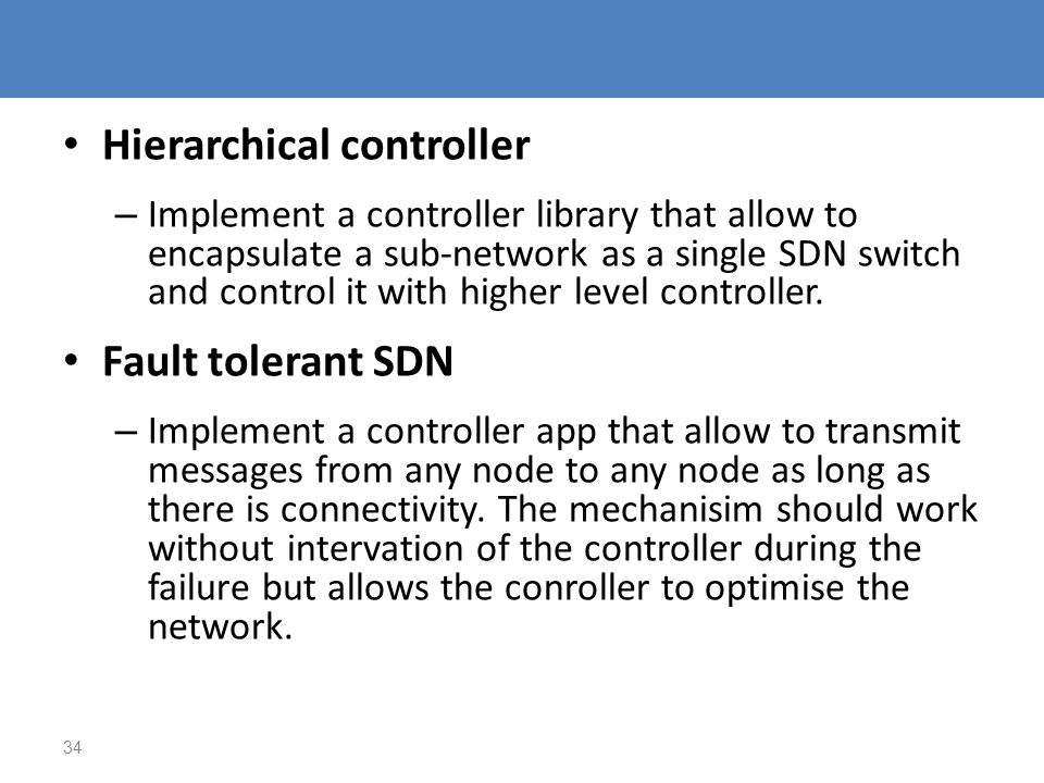 Hierarchical controller – Implement a controller library that allow to encapsulate a sub-network as a single SDN switch and control it with higher lev