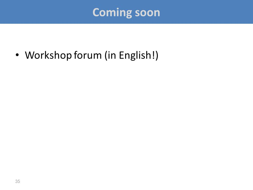 Coming soon Workshop forum (in English!) 35