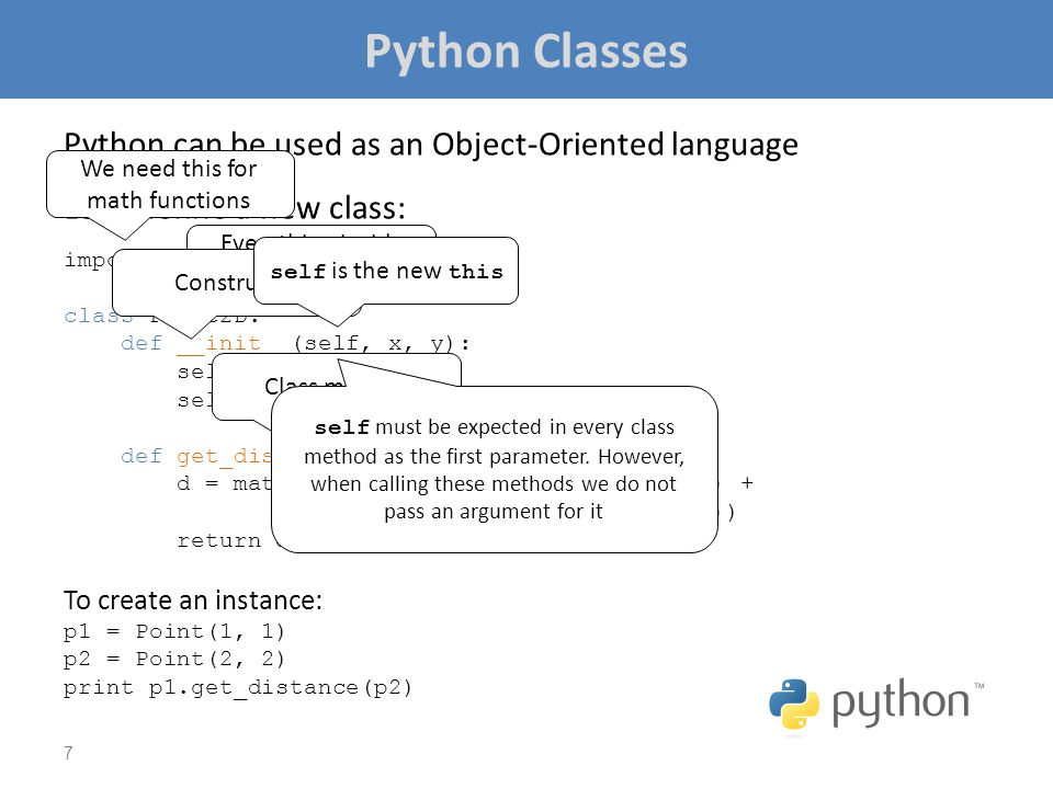 Python Classes Python can be used as an Object-Oriented language Let's define a new class: import math class Point2D: def __init__(self, x, y): self.x