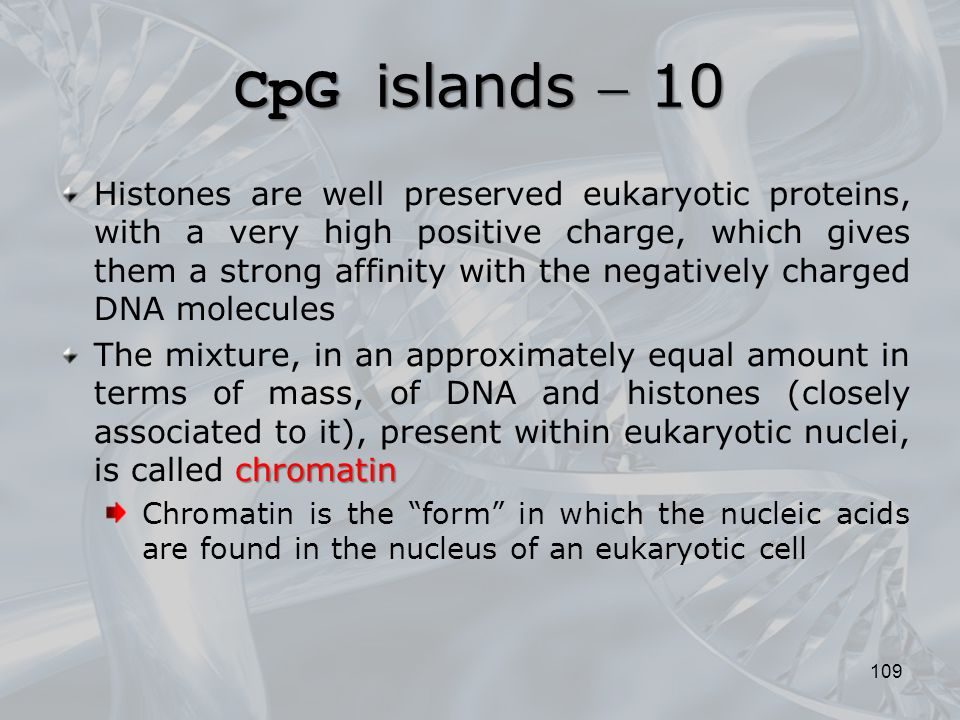 109 Histones are well preserved eukaryotic proteins, with a very high positive charge, which gives them a strong affinity with the negatively charged