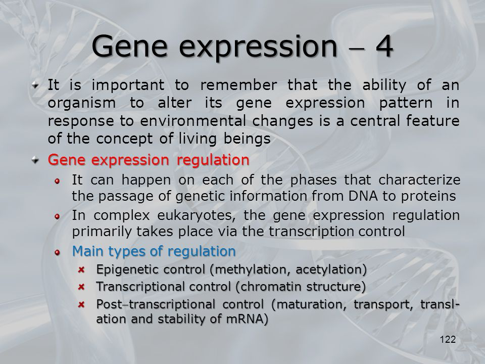 122 It is important to remember that the ability of an organism to alter its gene expression pattern in response to environmental changes is a central