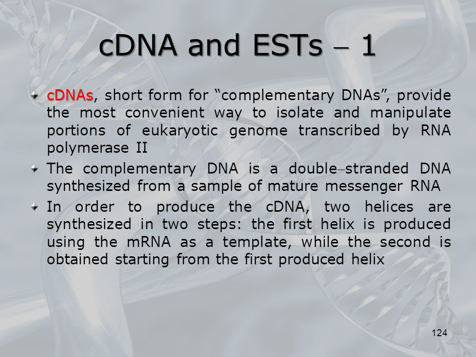 """cDNA and ESTs  1 124 cDNAs cDNAs, short form for """"complementary DNAs"""", provide the most convenient way to isolate and manipulate portions of eukaryot"""