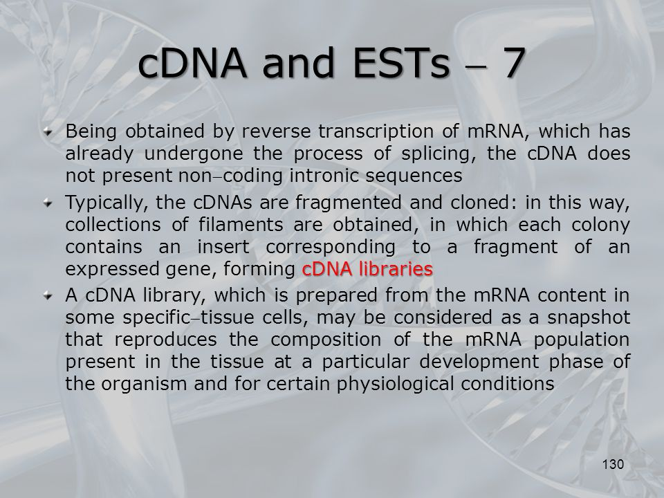 130 Being obtained by reverse transcription of mRNA, which has already undergone the process of splicing, the cDNA does not present noncoding introni