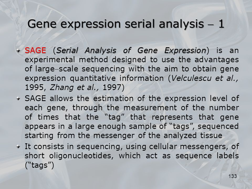 Gene expression serial analysis  1 133 SAGESerial Analysis of Gene Expression SAGE (Serial Analysis of Gene Expression) is an experimental method des