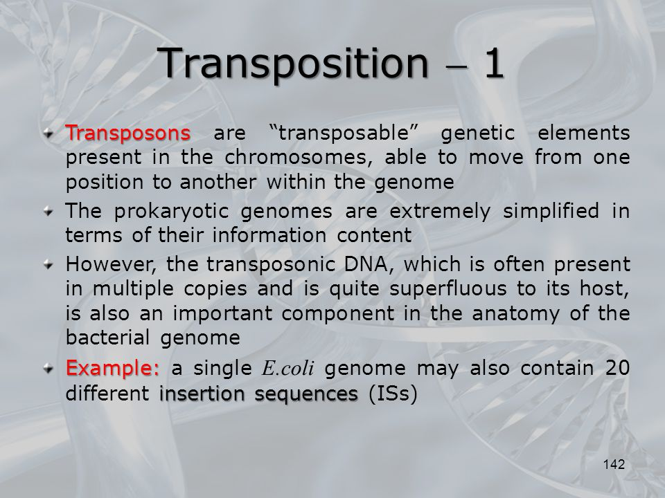 """Transposition  1 142 Transposons Transposons are """"transposable"""" genetic elements present in the chromosomes, able to move from one position to anothe"""