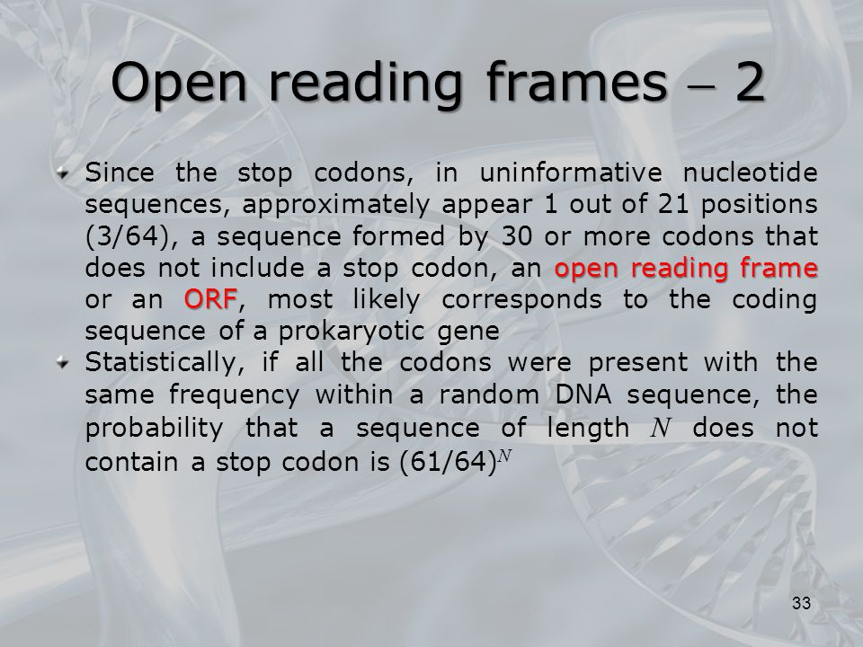 open reading frame ORF Since the stop codons, in uninformative nucleotide sequences, approximately appear 1 out of 21 positions (3/64), a sequence for