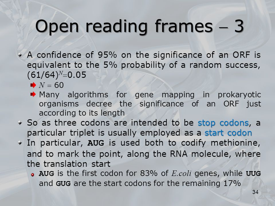 A confidence of 95% on the significance of an ORF is equivalent to the 5% probability of a random success, (61/64) N 0.05 N  60 Many algorithms for