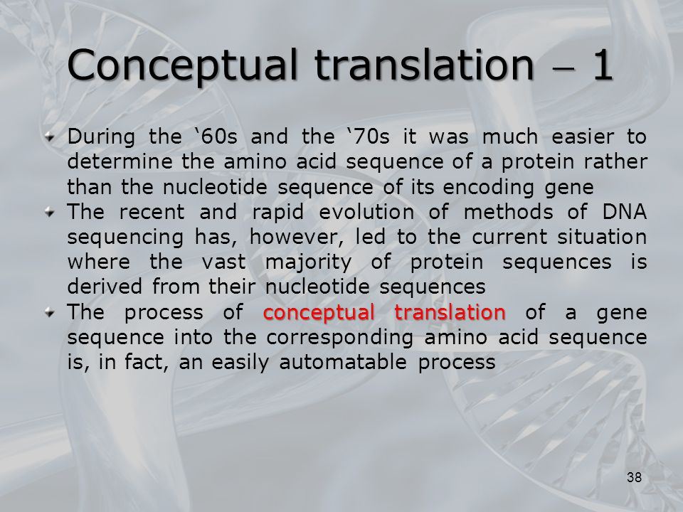 Conceptual translation  1 During the '60s and the '70s it was much easier to determine the amino acid sequence of a protein rather than the nucleotid