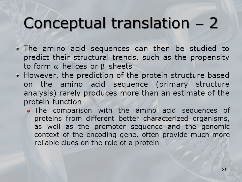 The amino acid sequences can then be studied to predict their structural trends, such as the propensity to form helices or sheets However, the pre