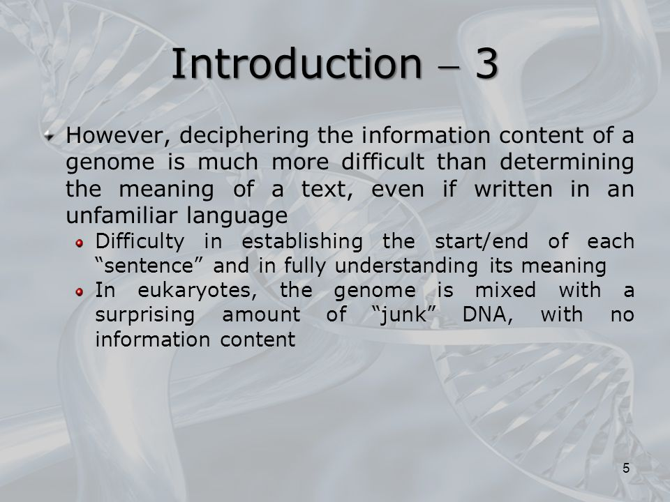 However, like any other system for information storage, the genome contains signals that allow the cell to determine the beginning and the end of a gene and when/how it should be expressed A sense must be attached to the disconcerting organization of A, T, C, and G, which is a typical raw genomic data Finally, it is worth noting that the development of new tools for finding genes did turn our attention to before unsuspected biological mechanisms, responsible for the regulation of gene expression 6 Introduction  4