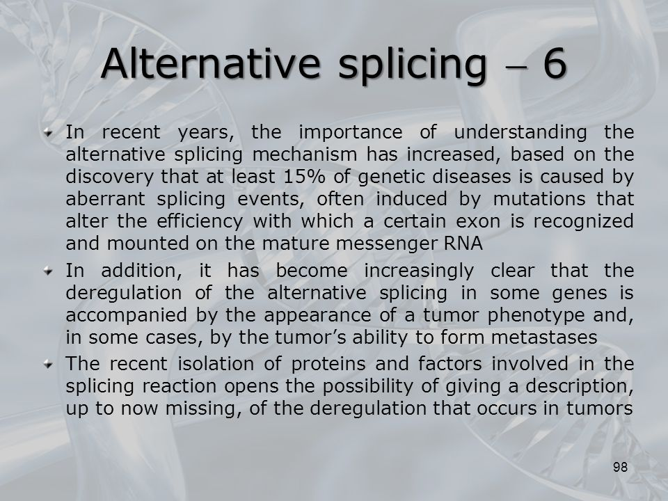 In recent years, the importance of understanding the alternative splicing mechanism has increased, based on the discovery that at least 15% of genetic