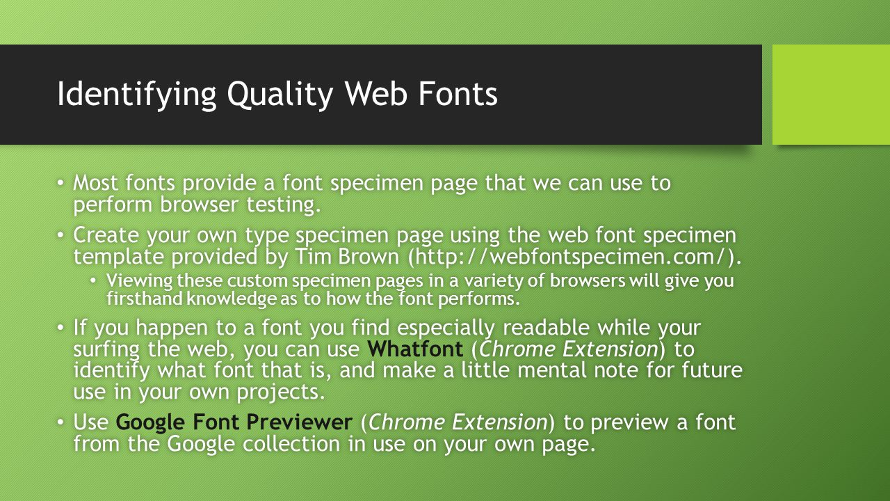 Identifying Quality Web Fonts Most fonts provide a font specimen page that we can use to perform browser testing. Most fonts provide a font specimen p