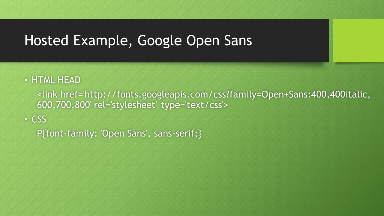 Hosted Example, Google Open Sans HTML HEAD HTML HEAD CSS CSS P{font-family: 'Open Sans', sans-serif;}P{font-family: 'Open Sans', sans-serif;}