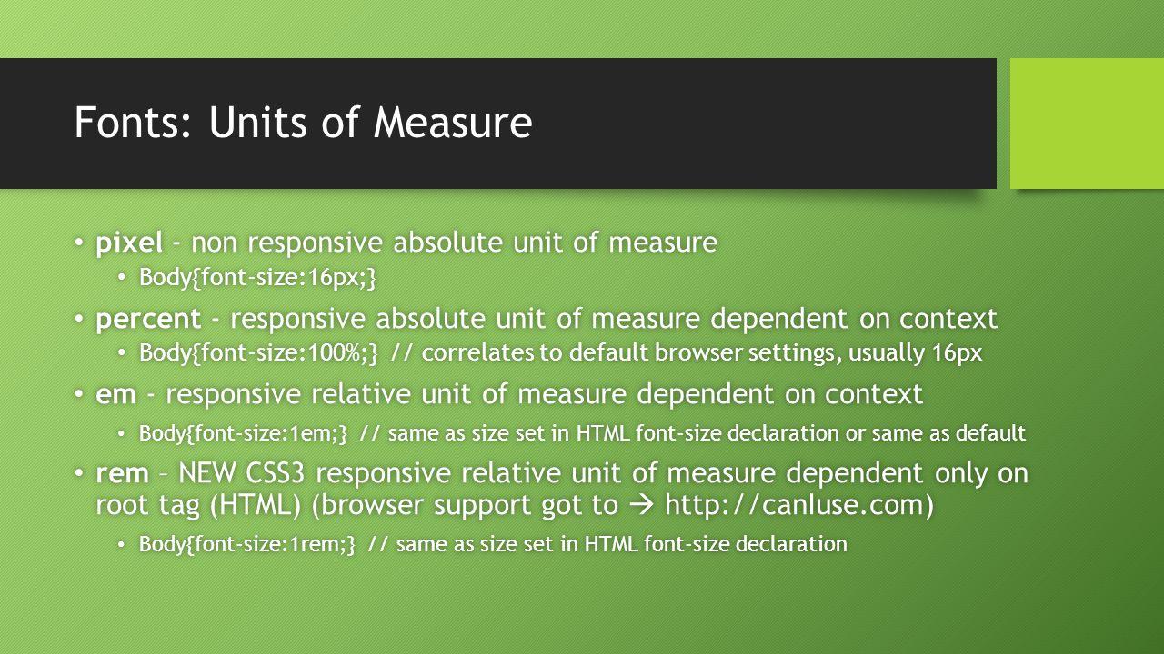 Fonts: Units of Measure pixel - non responsive absolute unit of measure pixel - non responsive absolute unit of measure Body{font-size:16px;} Body{fon