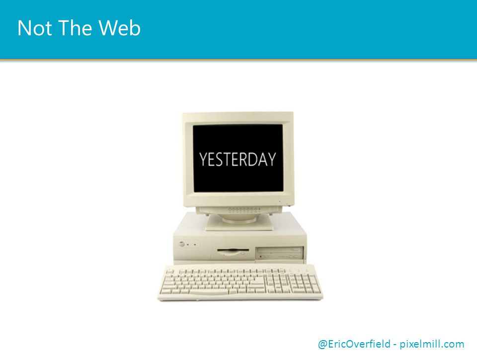 Not The Web @EricOverfield - pixelmill.com