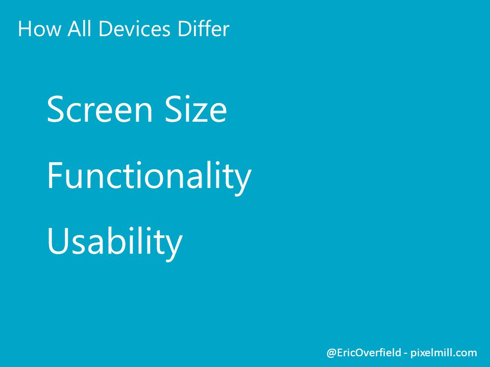 Screen Size Functionality Usability How All Devices Differ @EricOverfield - pixelmill.com
