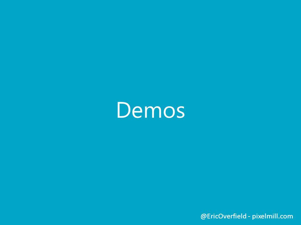 Demos @EricOverfield - pixelmill.com