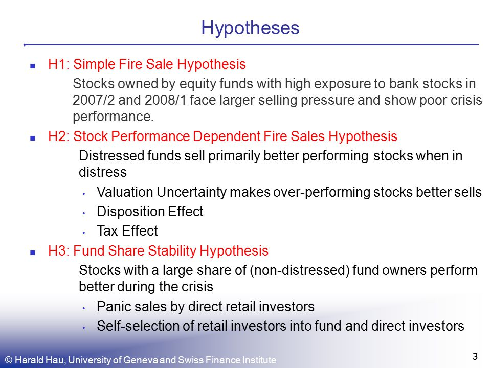 Hypotheses © Harald Hau, University of Geneva and Swiss Finance Institute 3 H1: Simple Fire Sale Hypothesis Stocks owned by equity funds with high exposure to bank stocks in 2007/2 and 2008/1 face larger selling pressure and show poor crisis performance.