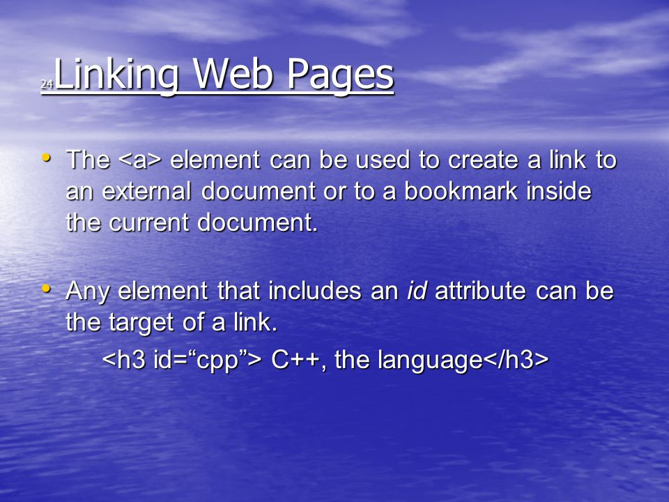 24 Linking Web Pages The element can be used to create a link to an external document or to a bookmark inside the current document.