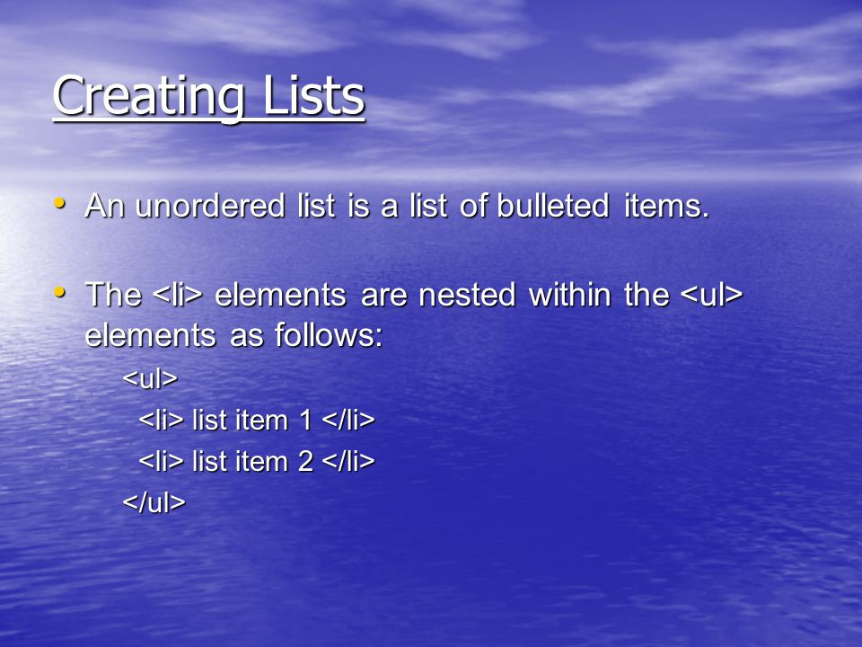 Creating Lists An unordered list is a list of bulleted items.
