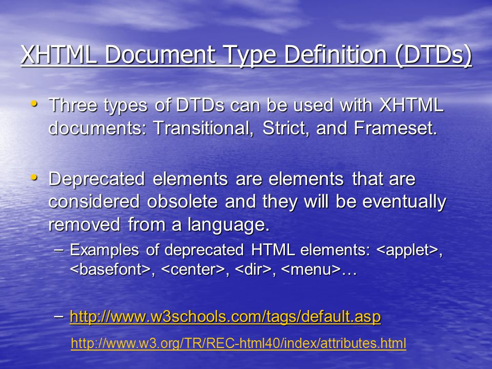 XHTML Document Type Definition (DTDs) Three types of DTDs can be used with XHTML documents: Transitional, Strict, and Frameset.