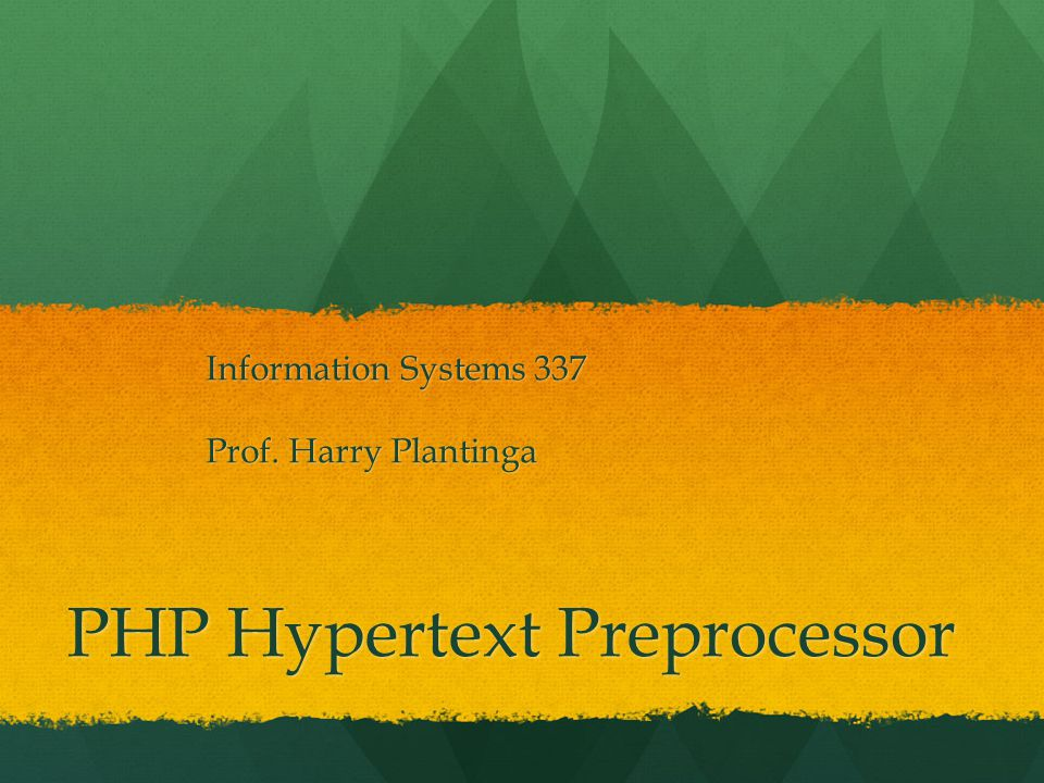 PHP Hypertext Preprocessor Information Systems 337 Prof. Harry Plantinga