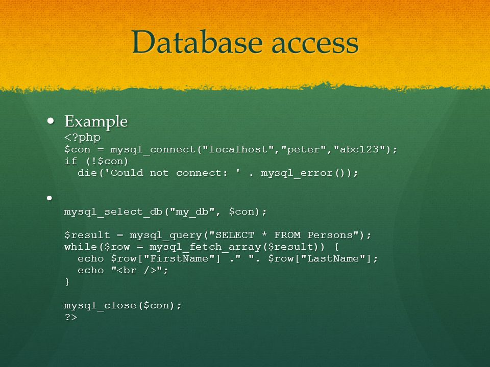 Database access Example <?php $con = mysql_connect(