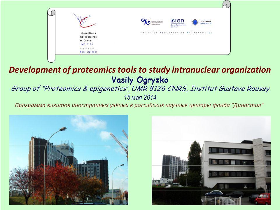 "Development of proteomics tools to study intranuclear organization Vasily Ogryzko Group of ""Proteomics & epigenetics', UMR 8126 CNRS, Institut Gustave"