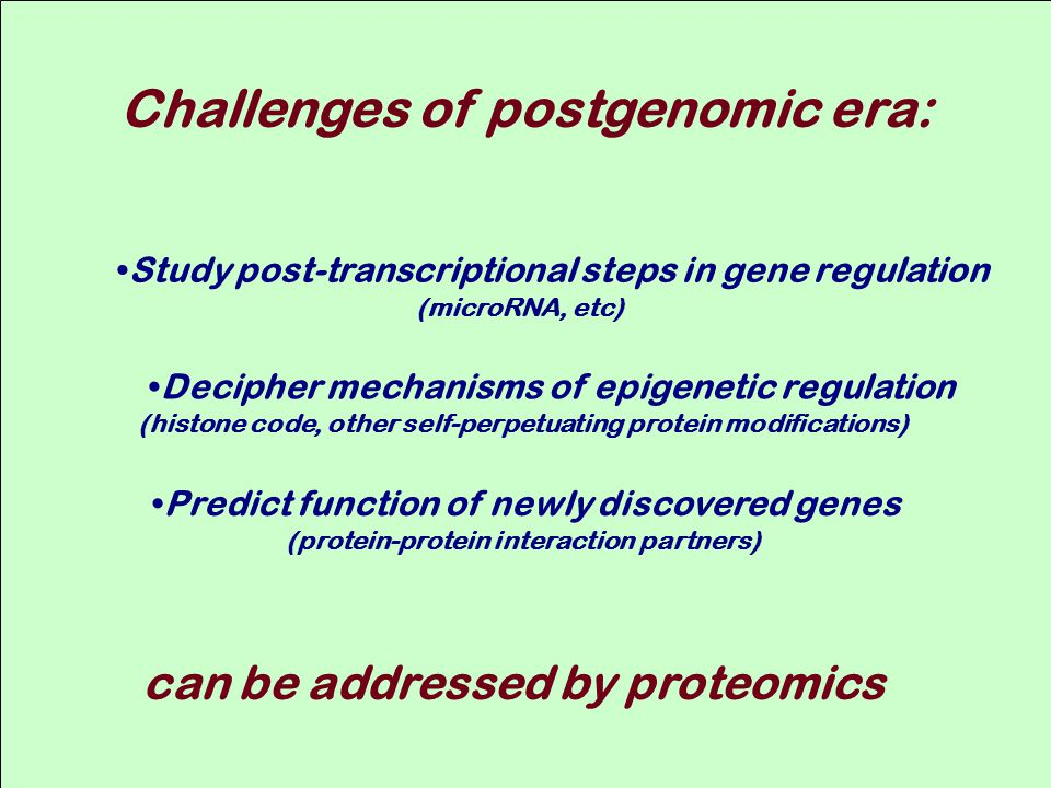 Decipher mechanisms of epigenetic regulation (histone code, other self-perpetuating protein modifications) Predict function of newly discovered genes