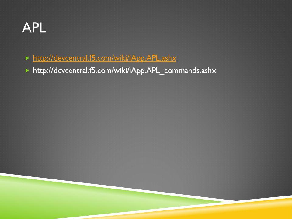 APL  http://devcentral.f5.com/wiki/iApp.APL.ashx http://devcentral.f5.com/wiki/iApp.APL.ashx  http://devcentral.f5.com/wiki/iApp.APL_commands.ashx