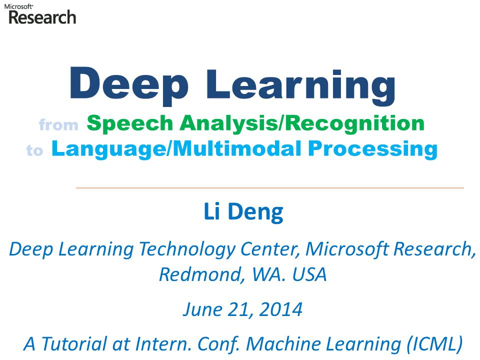 Deep Learning from Speech Analysis/Recognition to Language/Multimodal Processing Li Deng Deep Learning Technology Center, Microsoft Research, Redmond,