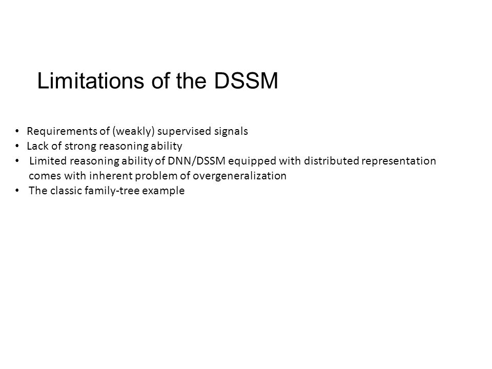 Limitations of the DSSM Requirements of (weakly) supervised signals Lack of strong reasoning ability Limited reasoning ability of DNN/DSSM equipped wi
