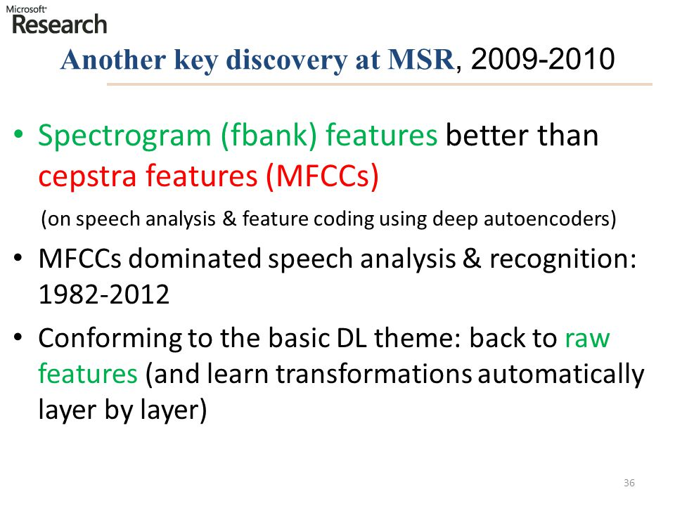 Another key discovery at MSR, 2009-2010 Spectrogram (fbank) features better than cepstra features (MFCCs) (on speech analysis & feature coding using d