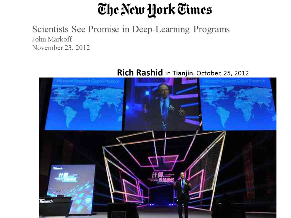 Scientists See Promise in Deep-Learning Programs John Markoff November 23, 2012 Rich Rashid in Tianjin, October, 25, 2012