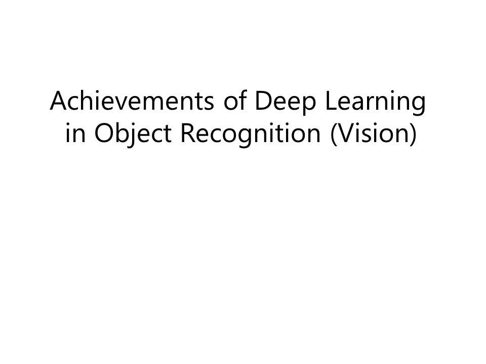 Achievements of Deep Learning in Object Recognition (Vision)