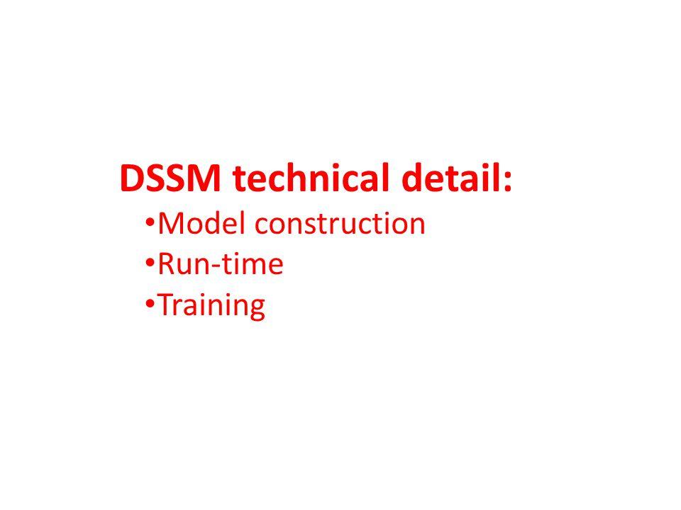 DSSM technical detail: Model construction Run-time Training