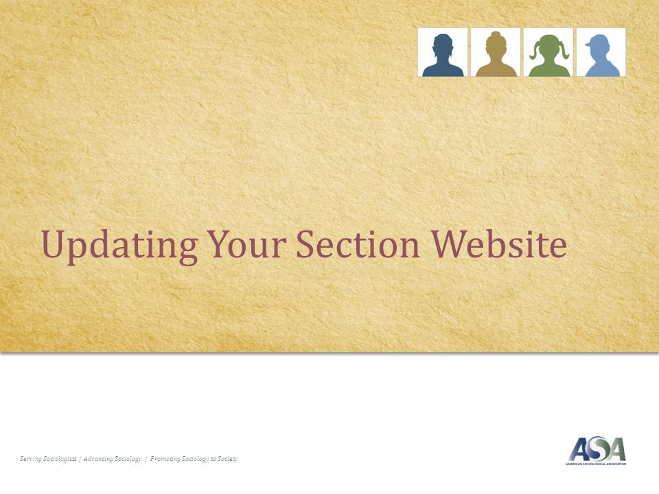 Serving Sociologists | Advancing Sociology | Promoting Sociology to Society Updating Your Section Website